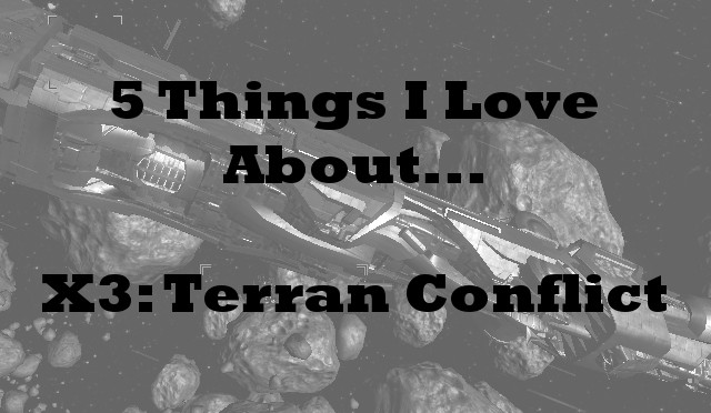 5 Things I Love About: X3: Terran Conflict